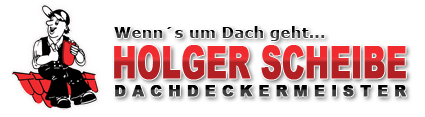 Wenn's ums Dach geht...Dachdecker - Meister Holger Scheibe